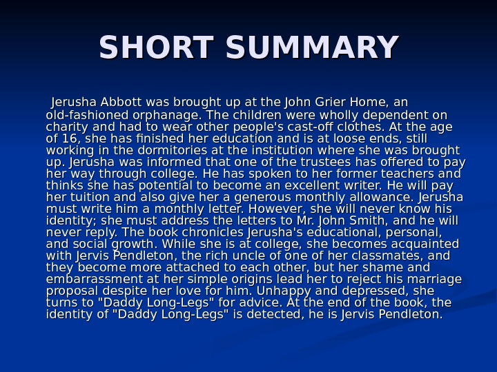 SHORT SUMMARY   Jerusha Abbott was brought up at the John Grier Home,