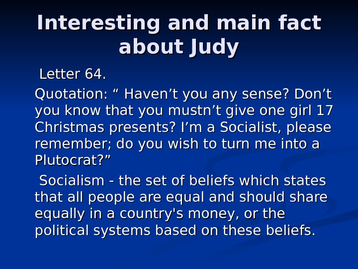 Interesting and main fact about Judy   Letter 64.   Quotation: ""