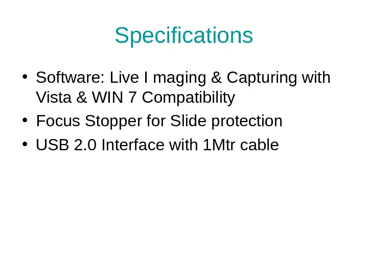 Specifications • Software: Live I maging & Capturing with Vista & WIN 7 Compatibility • Focus
