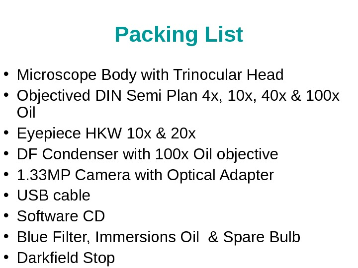 Packing List • Microscope Body with Trinocular Head • Objectived DIN Semi Plan 4 x, 10