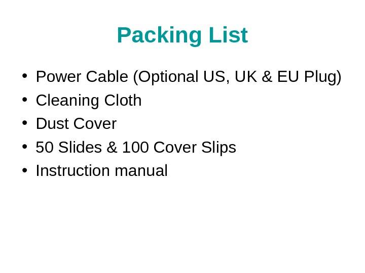 Packing List • Power Cable (Optional US, UK & EU Plug) • Cleaning Cloth • Dust