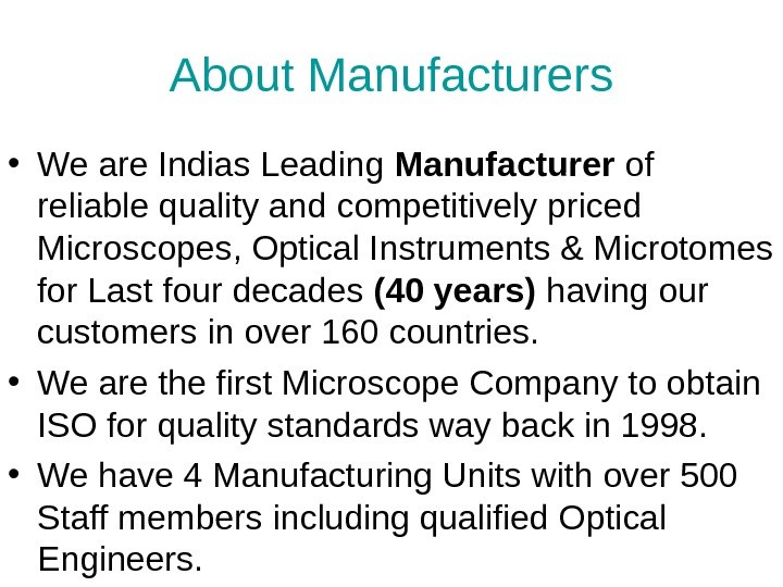 About Manufacturers • We are Indias Leading Manufacturer of reliable quality and competitively priced Microscopes, Optical