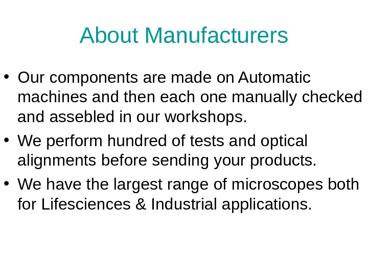 About Manufacturers • Our components are made on Automatic machines and then each one manually checked