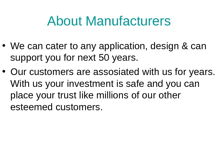 About Manufacturers • We can cater to any application, design & can support you for next
