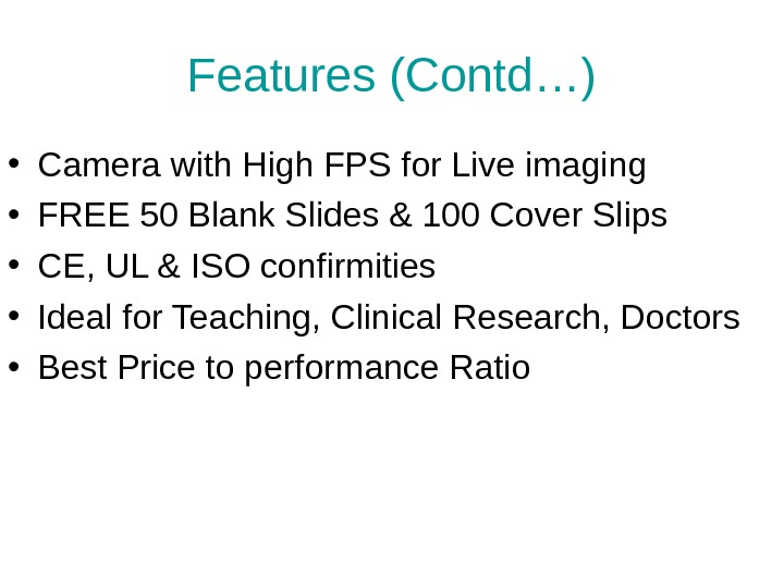 Features (Contd…) • Camera with High FPS for Live imaging • FREE 50 Blank Slides &