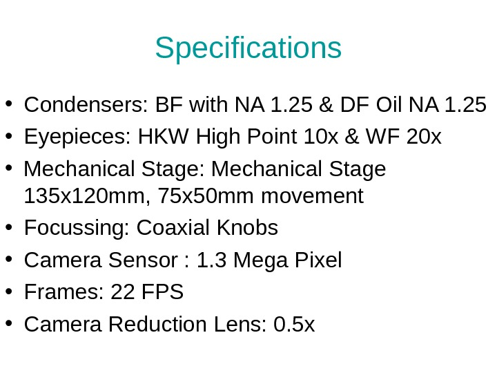 Specifications • Condensers: BF with NA 1. 25 & DF Oil NA 1. 25 • Eyepieces: