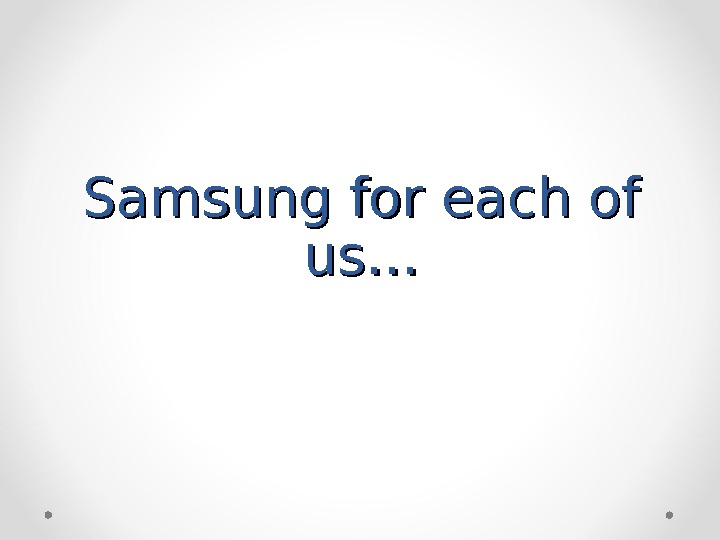 Samsung for each of us…us…