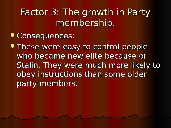 Factor 3: The growth in Party membership.  Consequences:  These were easy to control people