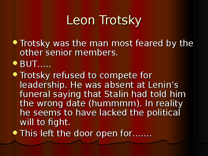 Leon Trotsky was the man most feared by the other senior members.  BUT…. .
