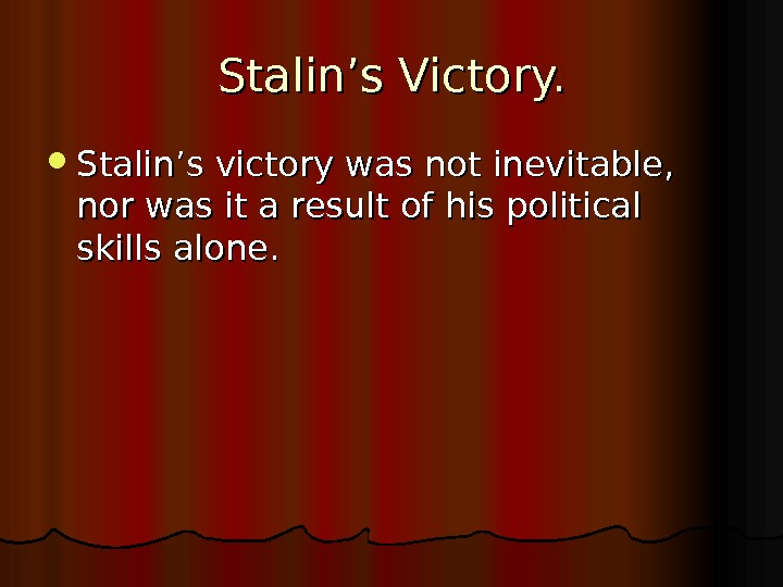 Stalin's Victory.  Stalin's victory was not inevitable,  nor was it a result of his