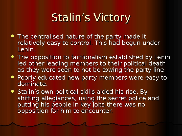 Stalin's Victory The centralised nature of the party made it relatively easy to control. This had