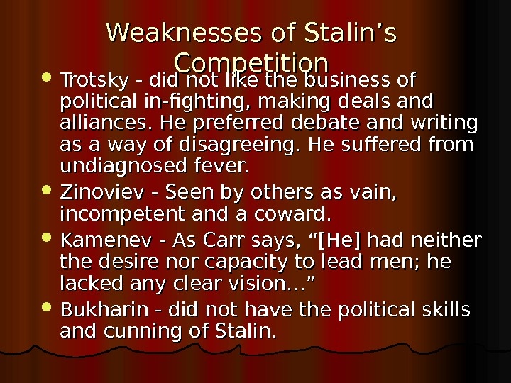Weaknesses of Stalin's Competition Trotsky - did not like the business of political in-fighting, making deals