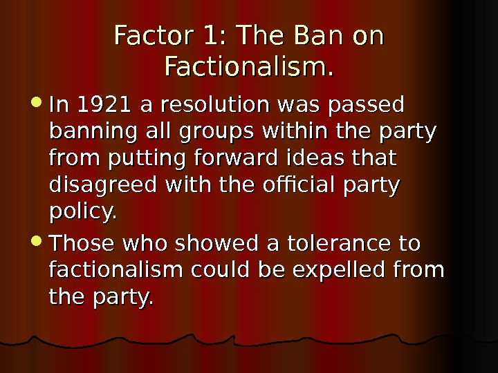 Factor 1: The Ban on Factionalism.  In 1921 a resolution was passed banning all groups