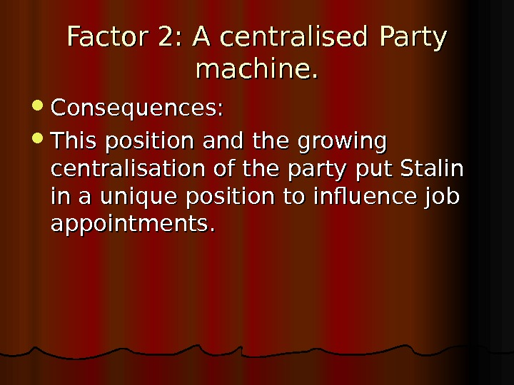 Factor 2: A centralised Party machine.  Consequences:  This position and the growing centralisation of