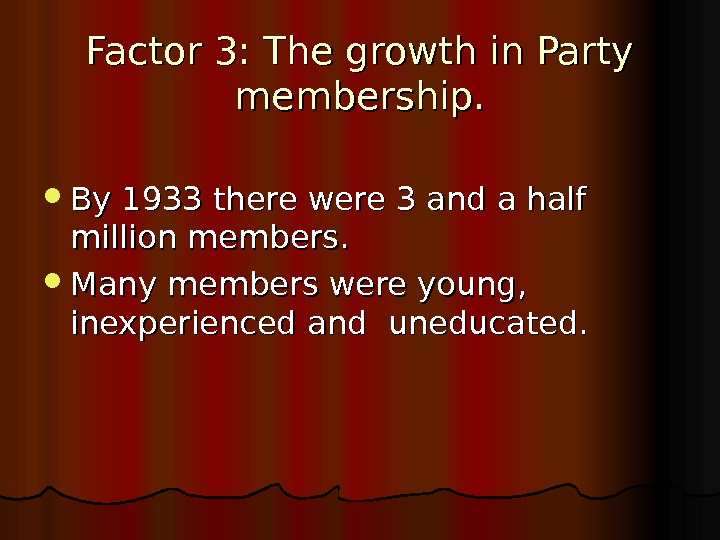 Factor 3: The growth in Party membership.  By 1933 there were 3 and a half