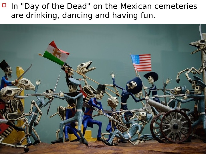 In Day of the Dead on the Mexican cemeteries are drinking, dancing and having