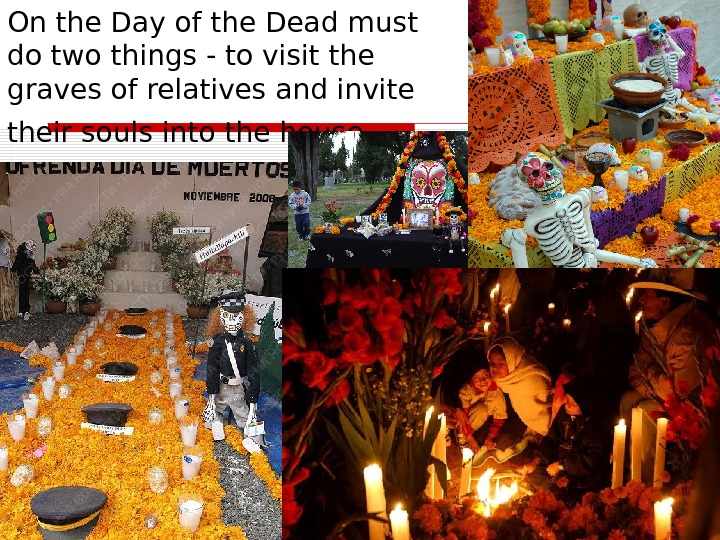 On the Day of the Dead must do two things - to visit the