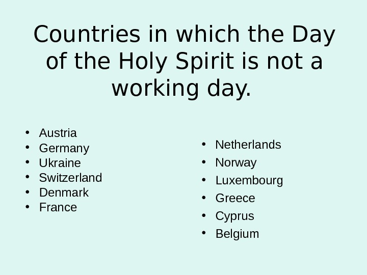 Countries in which the Day of the Holy Spirit is not a working day. • Austria