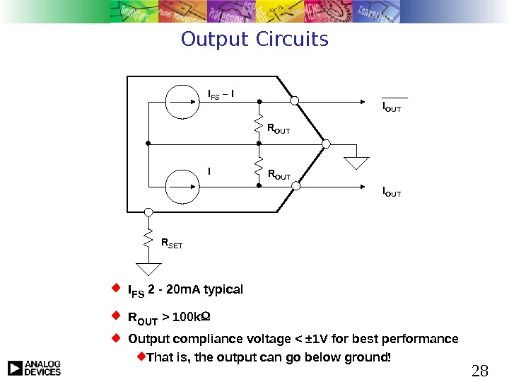 28 Output Circuits R OUTI FS – I I I OUT R SET I FS