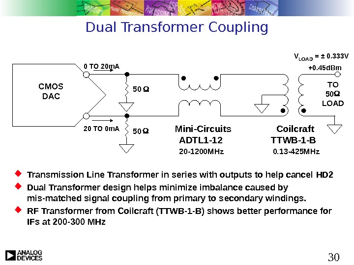 30 Dual Transformer Coupling Transmission Line Transformer in series with outputs to help cancel HD