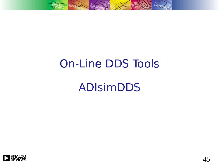45 On-Line DDS Tools ADIsim. DDS