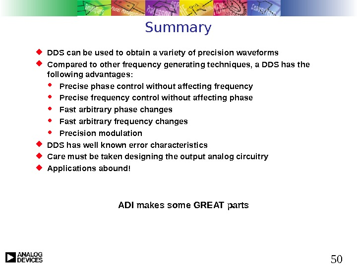 50 Summary DDS can be used to obtain a variety of precision waveforms Compared to