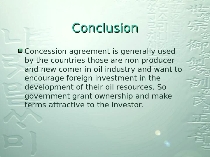 Conclusion Concession agreement is generally used by the countries those are non producer and new comer