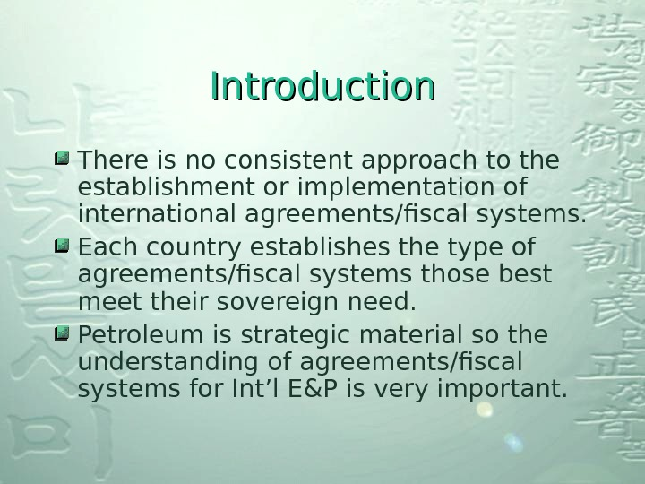 Introduction There is no consistent approach to the establishment or implementation of international agreements/fiscal systems. Each
