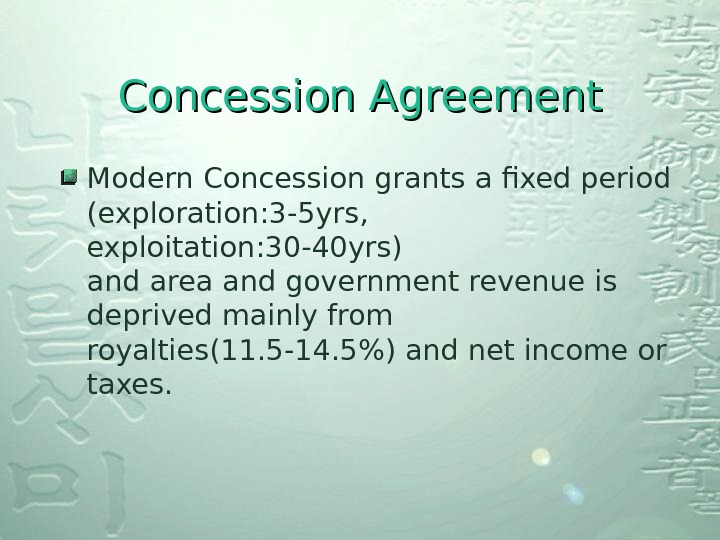 Concession Agreement Modern Concession grants a fixed period (exploration: 3 -5 yrs,  exploitation: 30 -40
