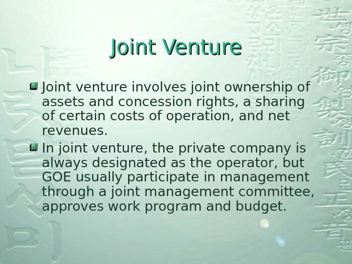 Joint Venture Joint venture involves joint ownership of assets and concession rights, a sharing of certain