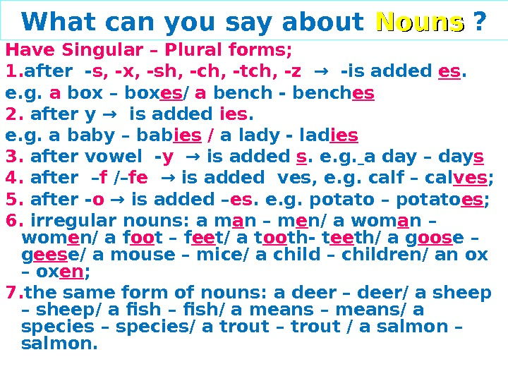 What can you say about Nouns  ? Have Singular – Plural forms;  1. after