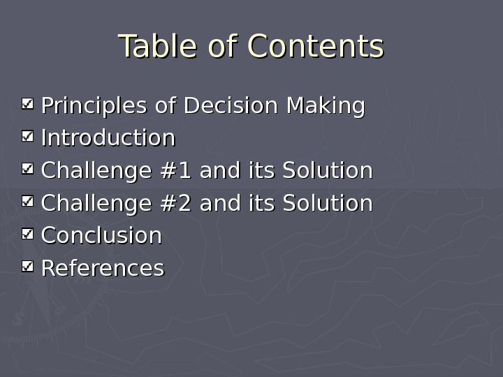 Table of Contents Principles of Decision Making Introduction Challenge #1 and its Solution Challenge #2 and