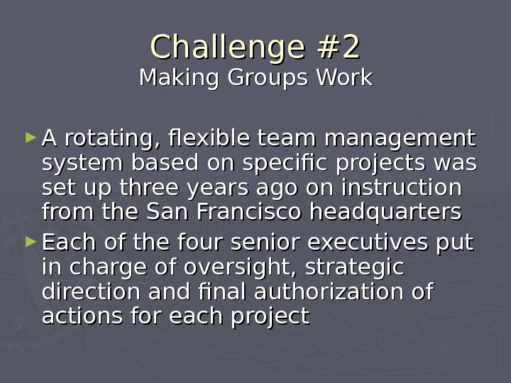 Challenge #2 Making Groups Work ► A rotating, flexible team management system based on specific projects
