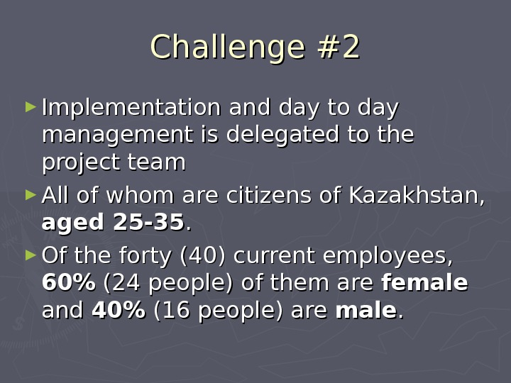 Challenge #2 ► Implementation and day to day management is delegated to the project team ►