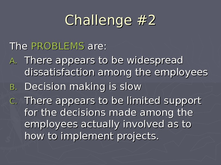 Challenge #2 The PROBLEMS are: A. A. There appears to be widespread dissatisfaction among the employees