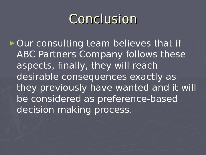 Conclusion ► Our consulting team believes that if ABC Partners Company follows these aspects, finally, they