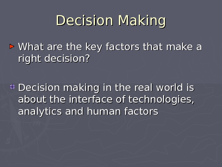 Decision Making What are the key factors that make a right decision? Decision making in the