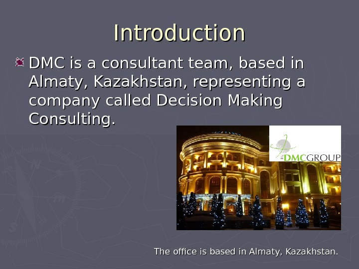 Introduction DMC is a consultant team, based in Almaty, Kazakhstan, representing a company called Decision Making