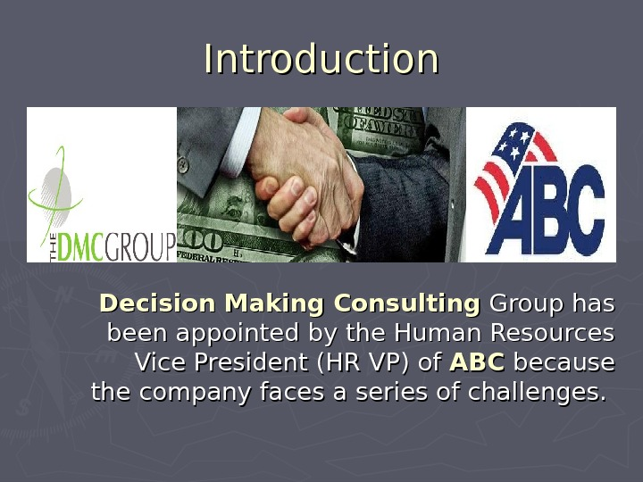 Introduction Decision Making Consulting Group has been appointed by the Human Resources Vice President (HR VP)