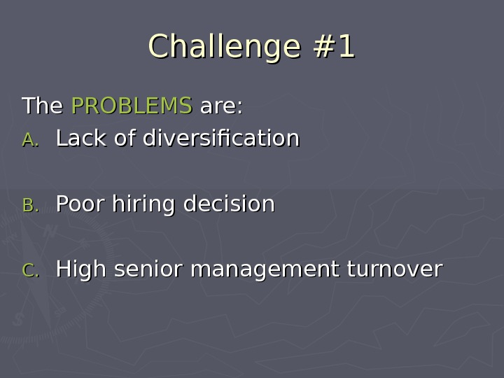 Challenge #1 The PROBLEMS are: A. A. Lack of diversification B. B. Poor hiring decision C.