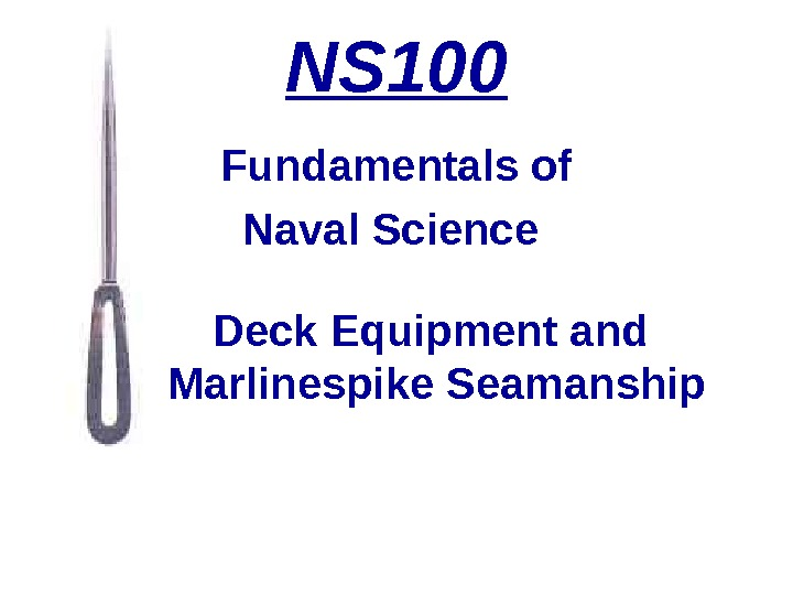 NS 100 Fundamentals of Naval Science Deck Equipment and Marlinespike Seamanship