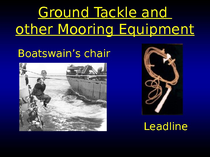 Ground Tackle and other Mooring Equipment Boatswain's chair Leadline