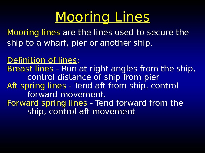 Mooring Lines Mooring lines are the lines used to secure the ship to a