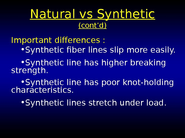 Natural vs Synthetic (cont'd) Important differences :  • Synthetic fiber lines slip more