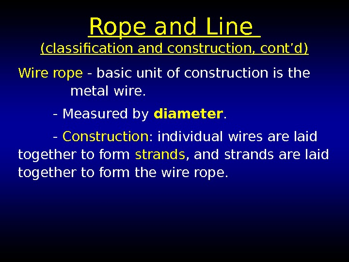 Rope and Line (classification and construction, cont'd) Wire rope - basic unit of construction