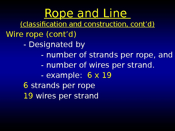 Rope and Line (classification and construction, cont'd) Wire rope (cont'd) - Designated by -