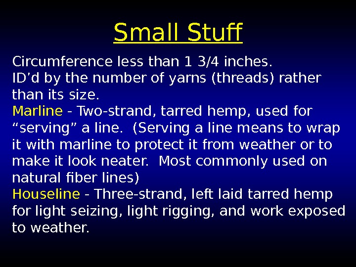 Small Stuff Circumference less than 1 3/4 inches.  ID'd by the number of