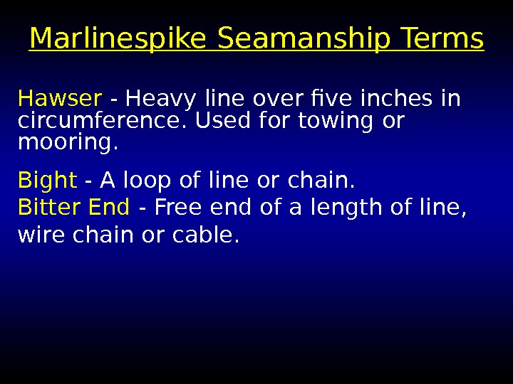 Marlin e spike Seamanship Terms Hawser - Heavy line over five inches in circumference.