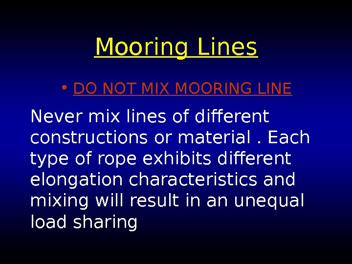 Mooring Lines • DO NOT MIX MOORING LINE Never mix lines of different constructions
