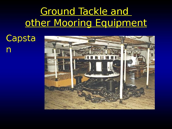 Ground Tackle and other Mooring Equipment Capsta n